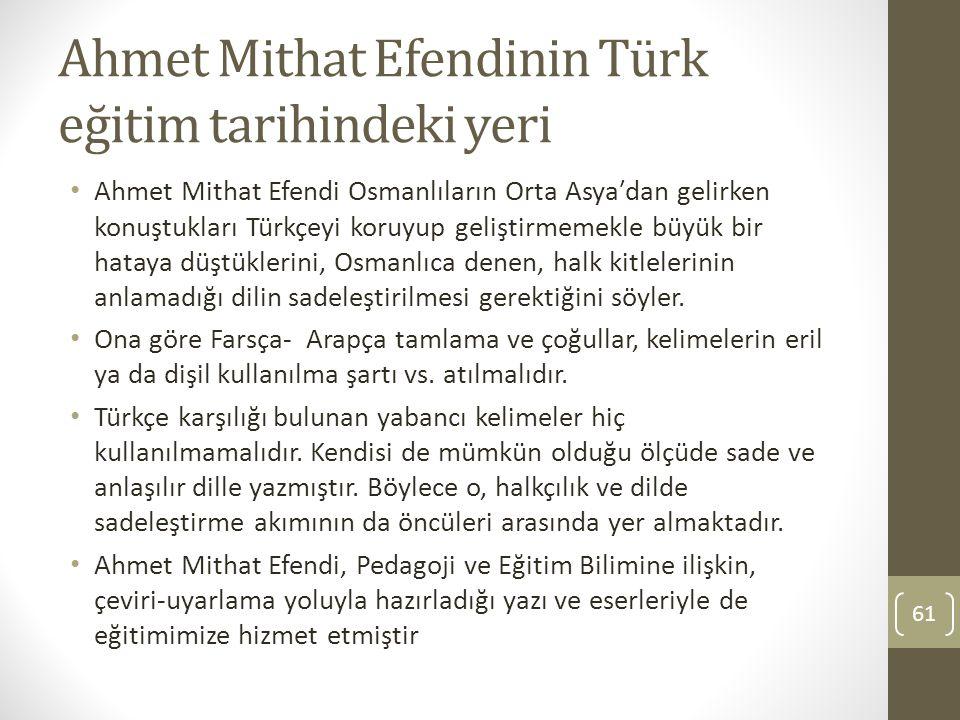 Ahmet Mithat Efendinin Türk eğitim tarihindeki yeri Ahmet Mithat Efendi Osmanlıların Orta Asyaʹdan gelirken konuştukları Türkçeyi koruyup geliştirmeme