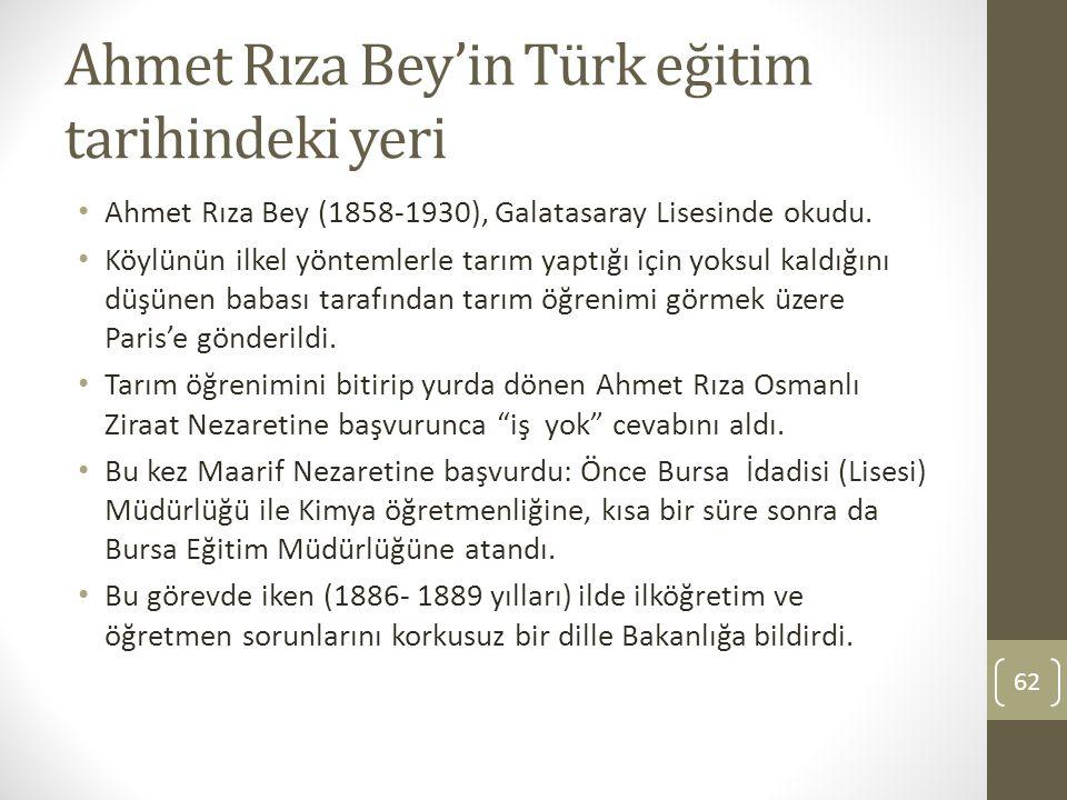 Ahmet Rıza Bey'in Türk eğitim tarihindeki yeri Ahmet Rıza Bey (1858‐1930), Galatasaray Lisesinde okudu. Köylünün ilkel yöntemlerle tarım yaptığı için