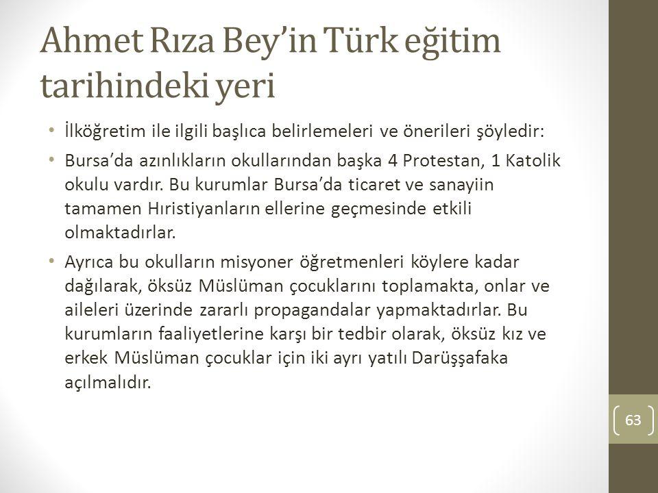 Ahmet Rıza Bey'in Türk eğitim tarihindeki yeri İlköğretim ile ilgili başlıca belirlemeleri ve önerileri şöyledir: Bursaʹda azınlıkların okullarından b