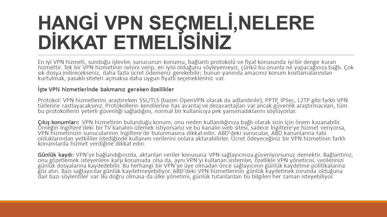 HANGİ VPN SEÇMELİ,NELERE DİKKAT ETMELİSİNİZ En iyi VPN hizmeti, sunduğu işlevler, sunucunun konumu, bağlantı protokolü ve fiyat konusunda iyi bir denge kuran hizmettir.
