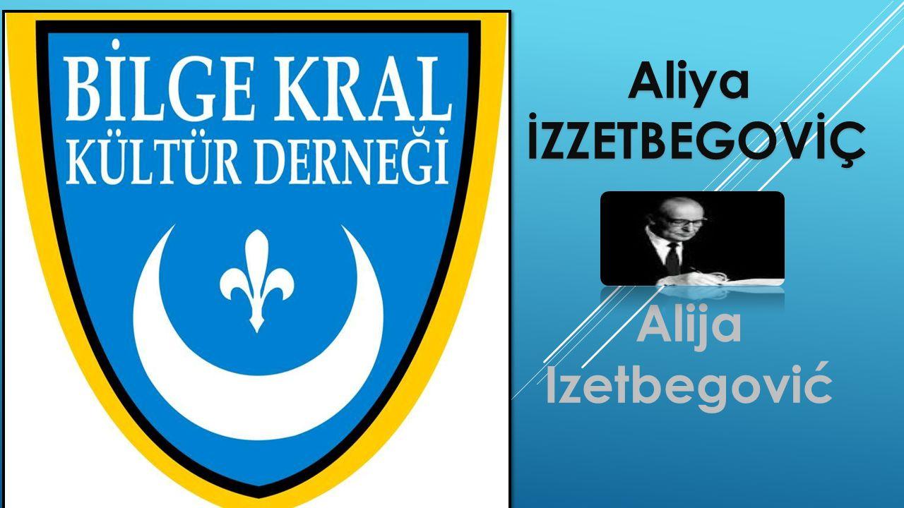 Aliya İZZETBEGOVİÇ İZZETBEGOVİÇ Alija Izetbegović