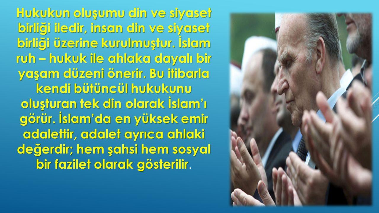 Hukukun oluşumu din ve siyaset birliği iledir, insan din ve siyaset birliği üzerine kurulmuştur. İslam ruh – hukuk ile ahlaka dayalı bir yaşam düzeni