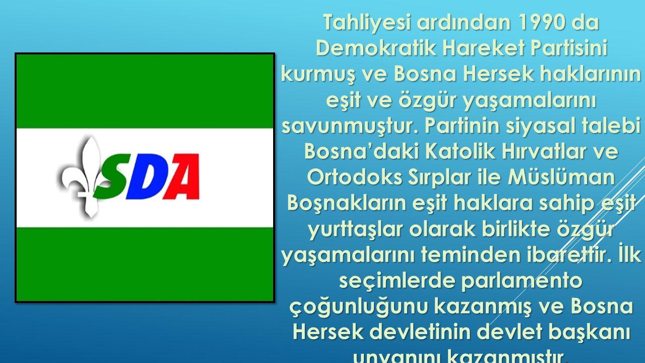 Tahliyesi ardından 1990 da Demokratik Hareket Partisini kurmuş ve Bosna Hersek haklarının eşit ve özgür yaşamalarını savunmuştur. Partinin siyasal tal