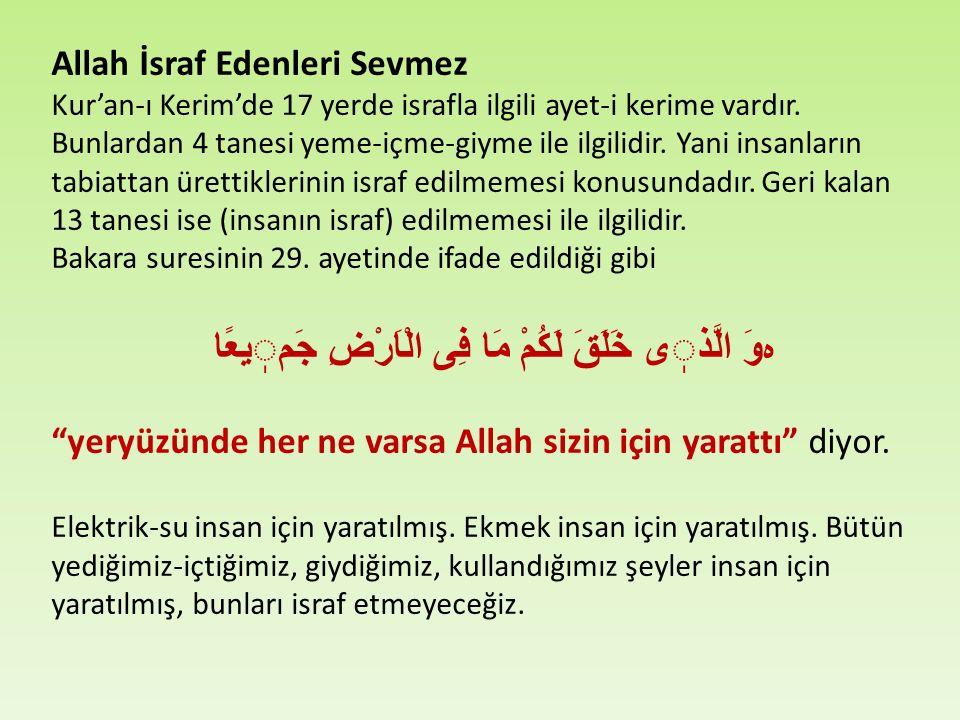 Allah İsraf Edenleri Sevmez Kur'an-ı Kerim'de 17 yerde israfla ilgili ayet-i kerime vardır.