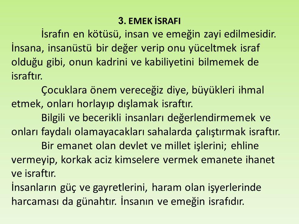 3. EMEK İSRAFI İsrafın en kötüsü, insan ve emeğin zayi edilmesidir.