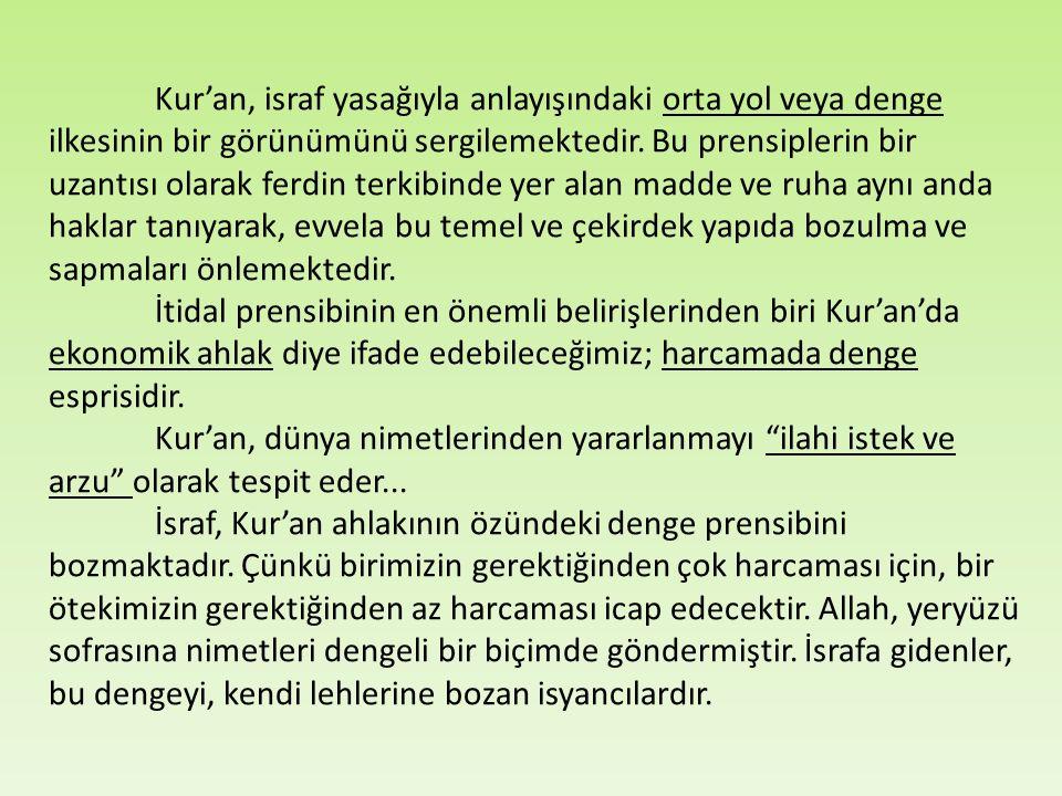Kur'an, israf yasağıyla anlayışındaki orta yol veya denge ilkesinin bir görünümünü sergilemektedir.