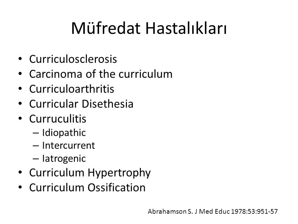 Müfredat Hastalıkları Curriculosclerosis Carcinoma of the curriculum Curriculoarthritis Curricular Disethesia Curruculitis – Idiopathic – Intercurrent