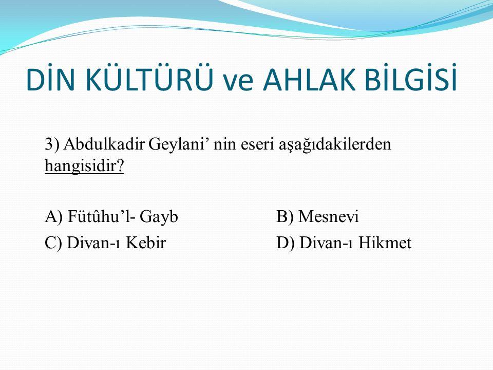 DİN KÜLTÜRÜ ve AHLAK BİLGİSİ 3) Abdulkadir Geylani' nin eseri aşağıdakilerden hangisidir.