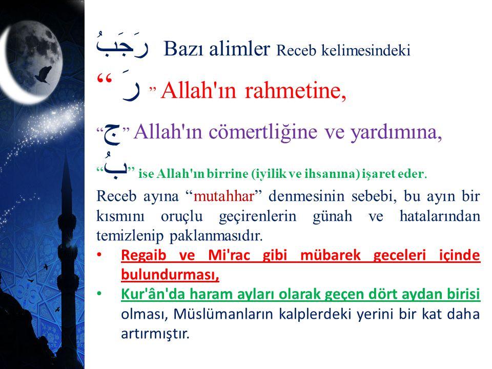 """رَجَبُ Bazı alimler Receb kelimesindeki """" رَ """" Allah'ın rahmetine, """" ج """" Allah'ın cömertliğine ve yardımına, """" بُ """" ise Allah'ın birrine (iyilik ve ih"""