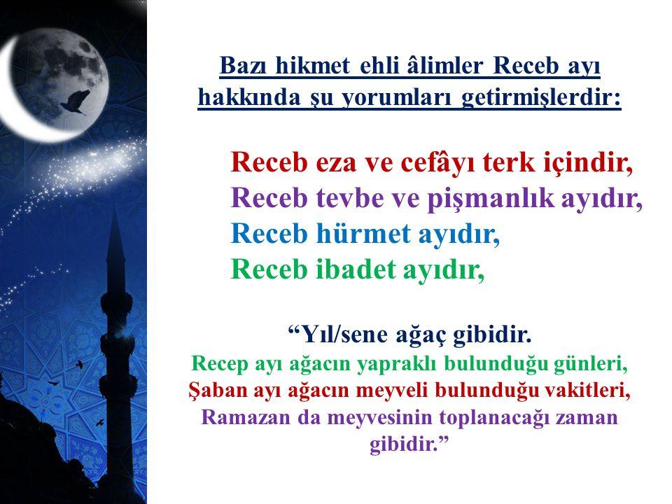 Bazı hikmet ehli âlimler Receb ayı hakkında şu yorumları getirmişlerdir: Receb eza ve cefâyı terk içindir, Receb tevbe ve pişmanlık ayıdır, Receb hürm