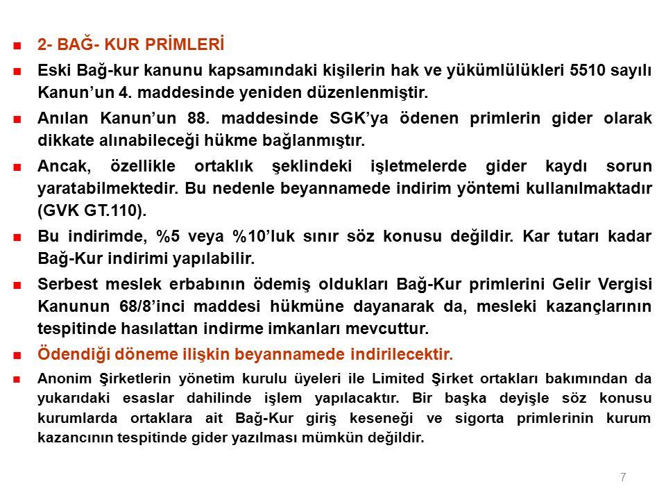 7 2- BAĞ- KUR PRİMLERİ Eski Bağ-kur kanunu kapsamındaki kişilerin hak ve yükümlülükleri 5510 sayılı Kanun'un 4. maddesinde yeniden düzenlenmiştir. Anı