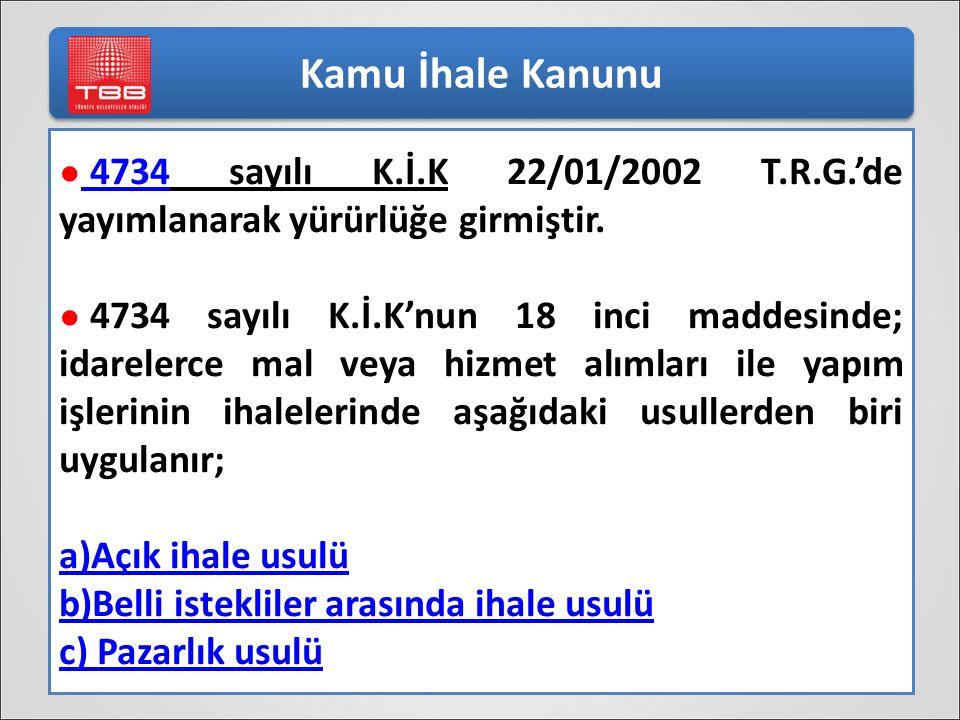 Kamu İhale Kanunu ● 4734 sayılı K.İ.K 22/01/2002 T.R.G.'de yayımlanarak yürürlüğe girmiştir. 4734 ● 4734 sayılı K.İ.K'nun 18 inci maddesinde; idareler