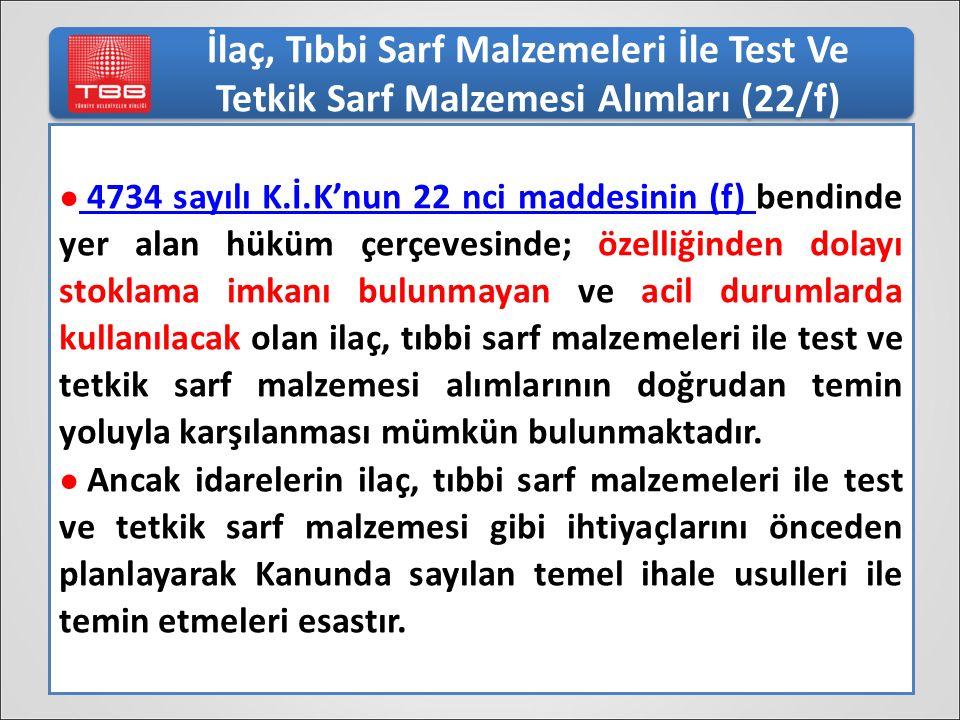 İlaç, Tıbbi Sarf Malzemeleri İle Test Ve Tetkik Sarf Malzemesi Alımları (22/f) ● 4734 sayılı K.İ.K'nun 22 nci maddesinin (f) bendinde yer alan hüküm ç