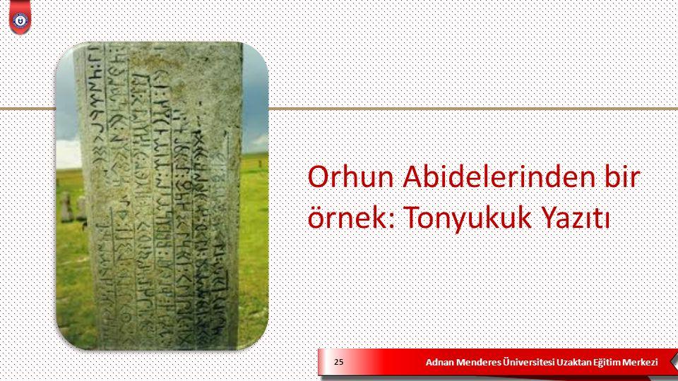 Adnan Menderes Üniversitesi Uzaktan Eğitim Merkezi Orhun Abidelerinden bir örnek: Tonyukuk Yazıtı 25