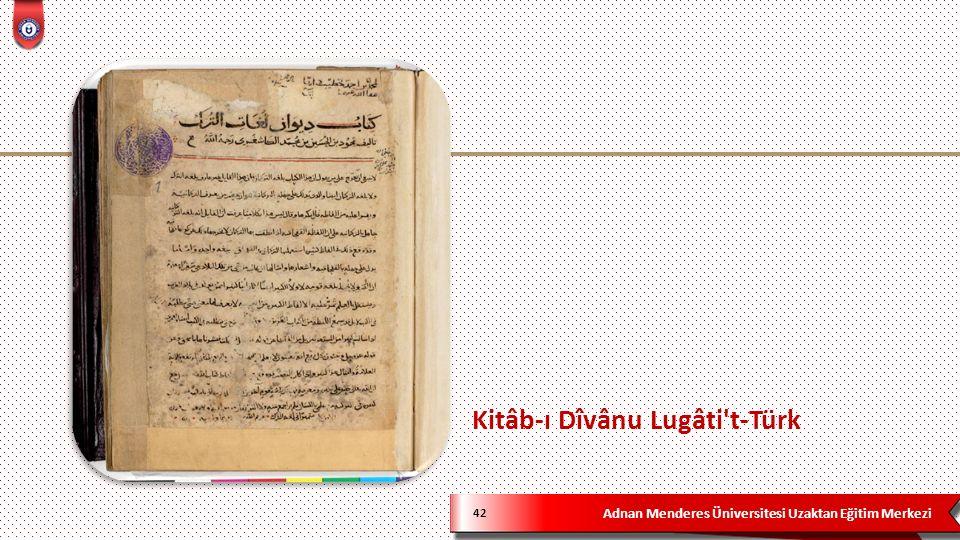 Adnan Menderes Üniversitesi Uzaktan Eğitim Merkezi Kitâb-ı Dîvânu Lugâti t-Türk 42