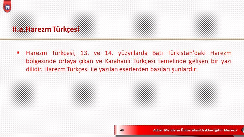 Adnan Menderes Üniversitesi Uzaktan Eğitim Merkezi II.a.Harezm Türkçesi 48  Harezm Türkçesi, 13.