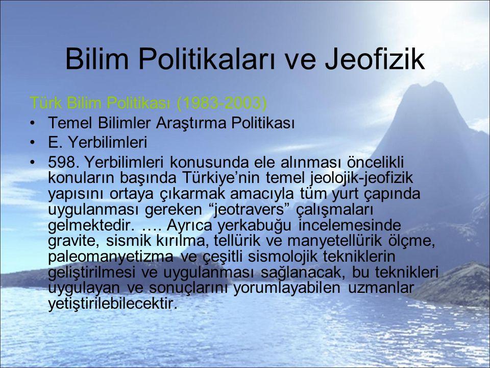 Bilim Politikaları ve Jeofizik Türk Bilim Politikası (1983-2003) Temel Bilimler Araştırma Politikası E.