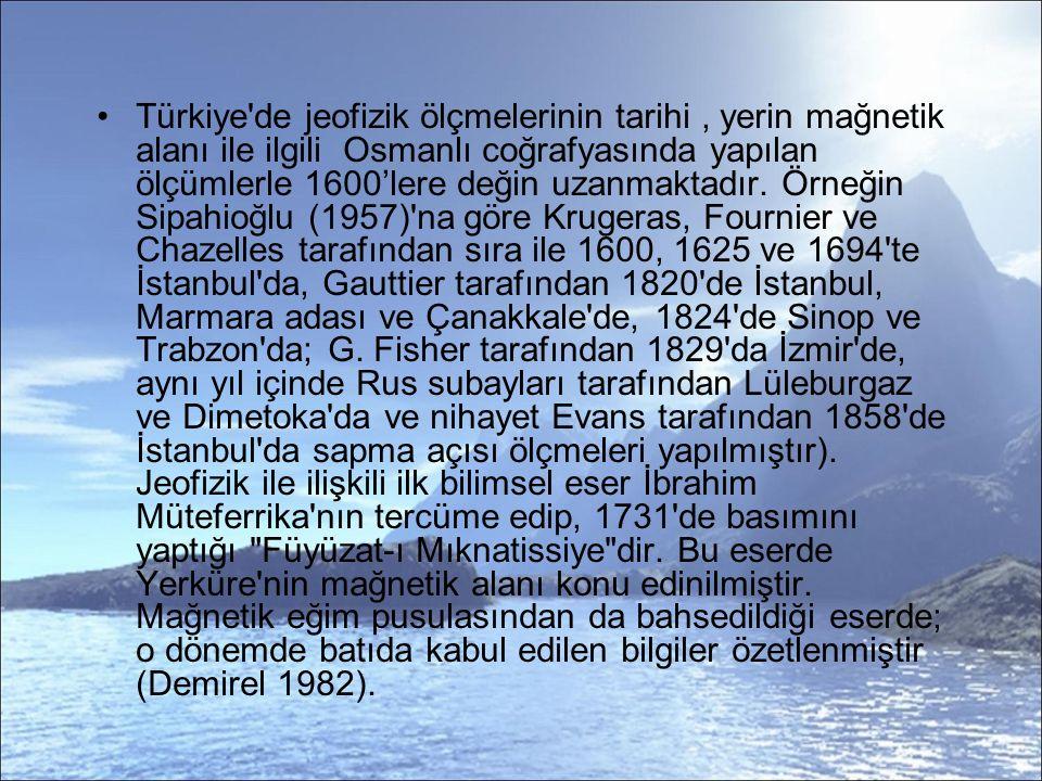 Türkiye de jeofizik ölçmelerinin tarihi, yerin mağnetik alanı ile ilgili Osmanlı coğrafyasında yapılan ölçümlerle 1600'lere değin uzanmaktadır.
