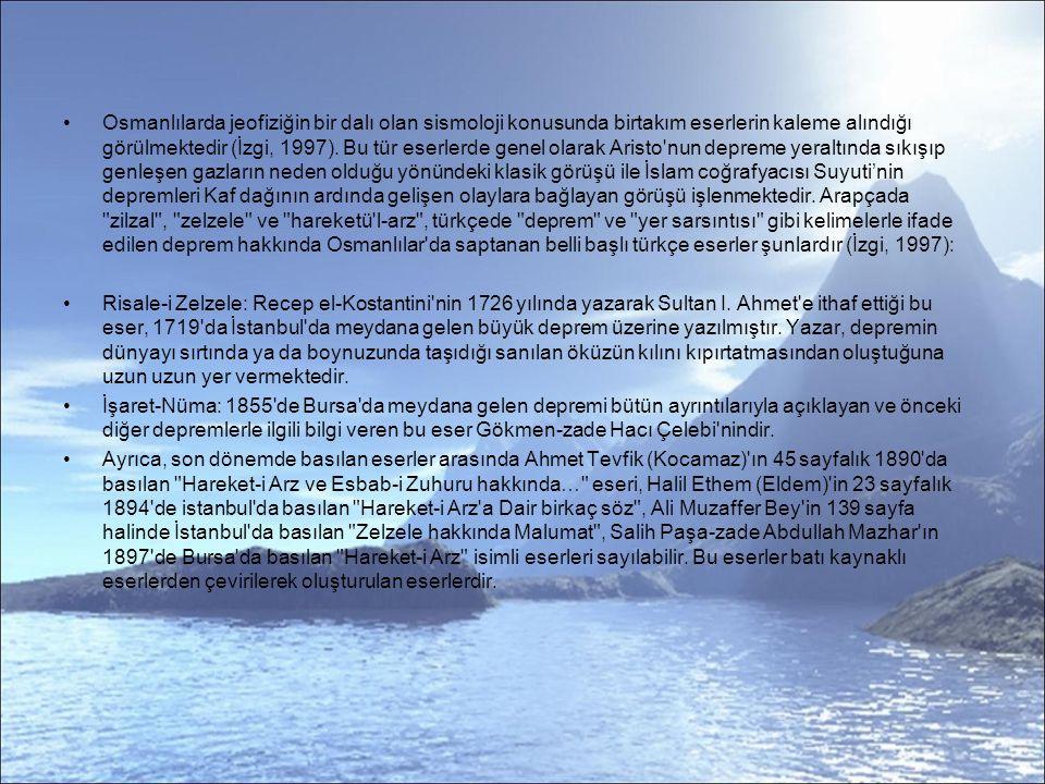 Osmanlılarda jeofiziğin bir dalı olan sismoloji konusunda birtakım eserlerin kaleme alındığı görülmektedir (İzgi, 1997).