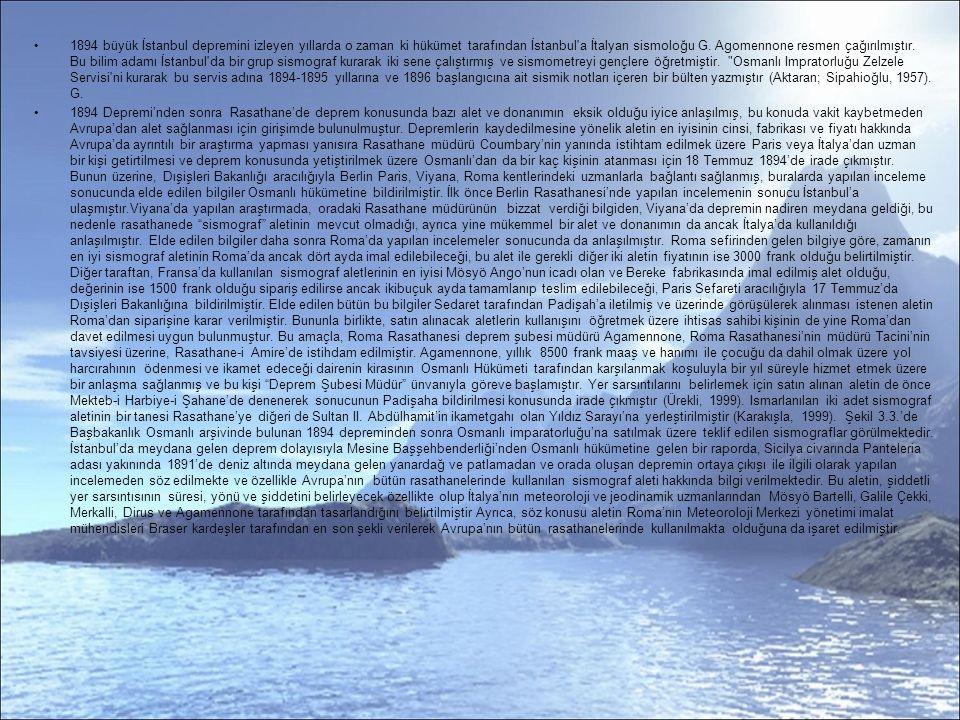 1894 büyük İstanbul depremini izleyen yıllarda o zaman ki hükümet tarafından İstanbul a İtalyan sismoloğu G.