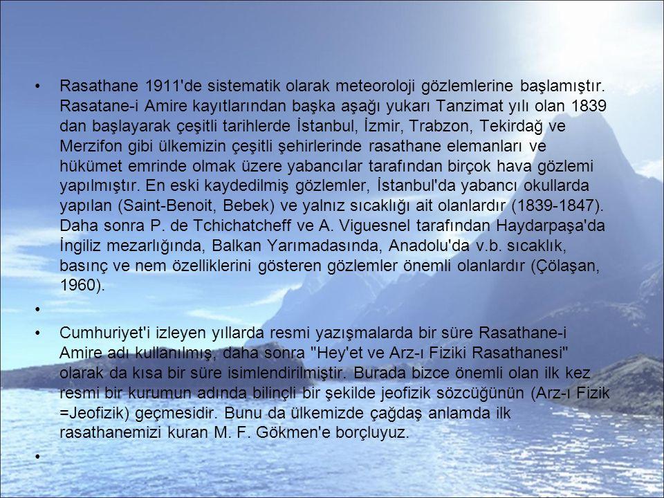 Rasathane 1911 de sistematik olarak meteoroloji gözlemlerine başlamıştır.