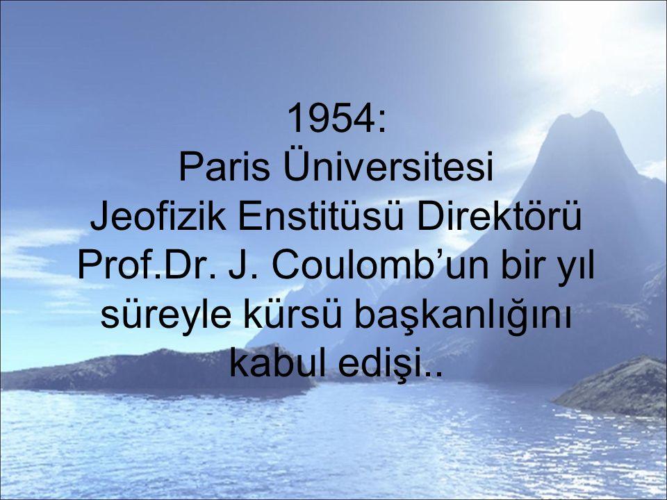 1954: Paris Üniversitesi Jeofizik Enstitüsü Direktörü Prof.Dr.