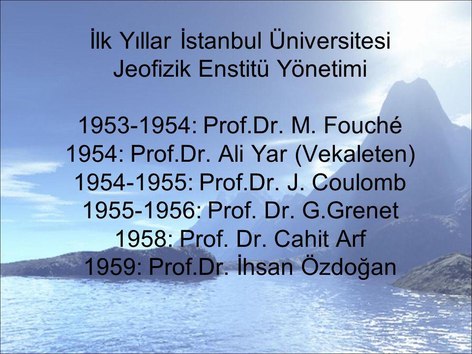 İlk Yıllar İstanbul Üniversitesi Jeofizik Enstitü Yönetimi 1953-1954: Prof.Dr.
