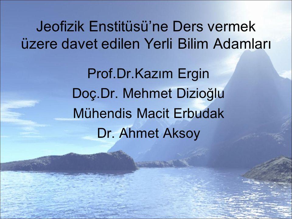 Prof.Dr.Kazım Ergin Doç.Dr.Mehmet Dizioğlu Mühendis Macit Erbudak Dr.
