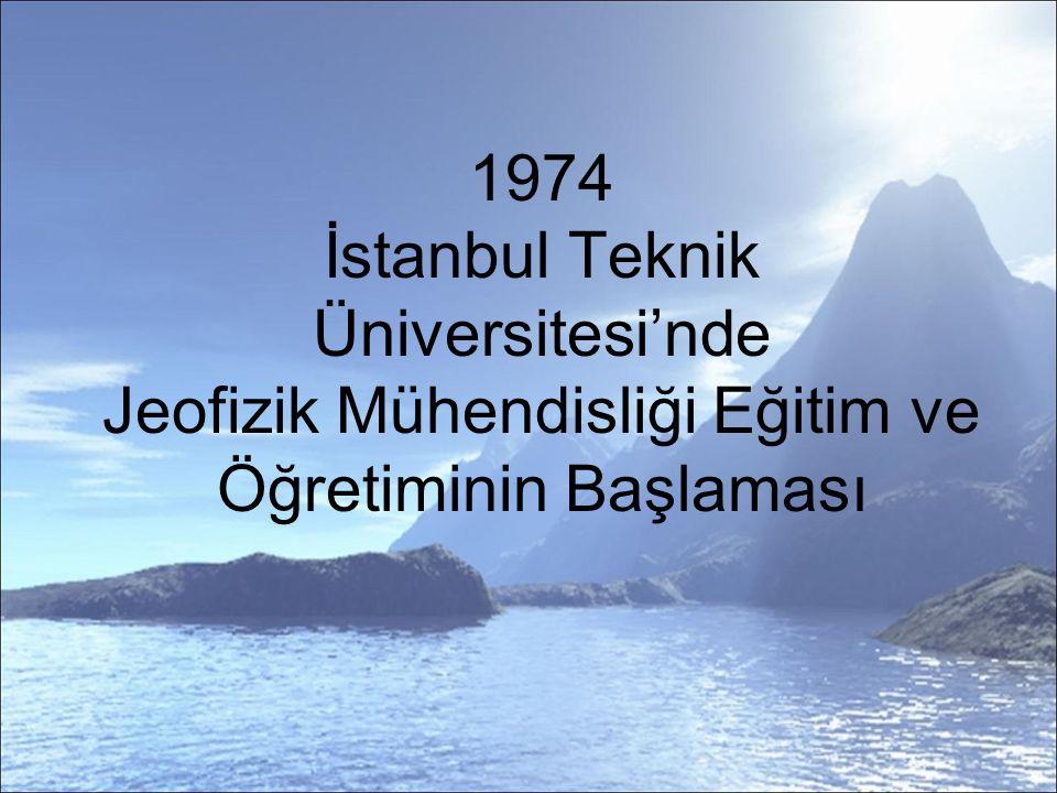 1974 İstanbul Teknik Üniversitesi'nde Jeofizik Mühendisliği Eğitim ve Öğretiminin Başlaması