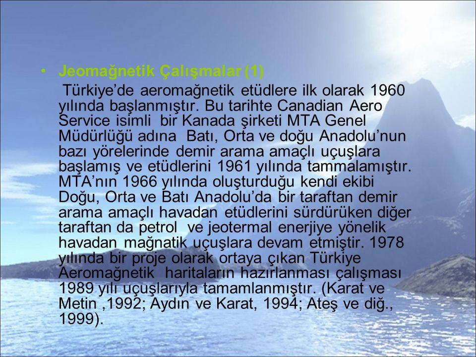Jeomağnetik Çalışmalar (1) Türkiye'de aeromağnetik etüdlere ilk olarak 1960 yılında başlanmıştır.