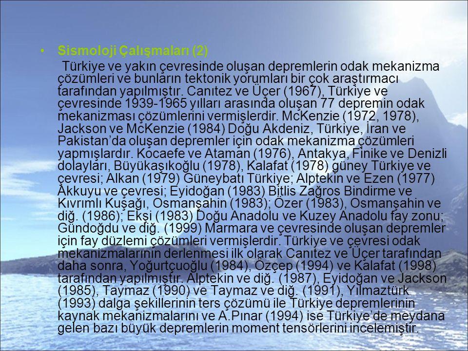 Sismoloji Çalışmaları (2) Türkiye ve yakın çevresinde oluşan depremlerin odak mekanizma çözümleri ve bunların tektonik yorumları bir çok araştırmacı tarafından yapılmıştır.