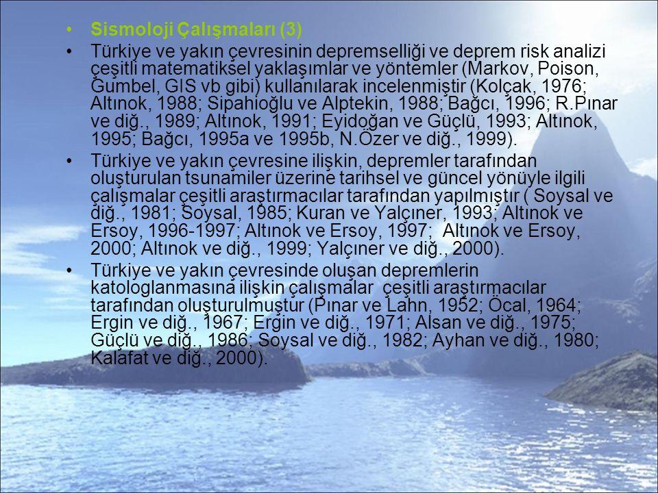 Sismoloji Çalışmaları (3) Türkiye ve yakın çevresinin depremselliği ve deprem risk analizi çeşitli matematiksel yaklaşımlar ve yöntemler (Markov, Poison, Gumbel, GIS vb gibi) kullanılarak incelenmiştir (Kolçak, 1976; Altınok, 1988; Sipahioğlu ve Alptekin, 1988; Bağcı, 1996; R.Pınar ve diğ., 1989; Altınok, 1991; Eyidoğan ve Güçlü, 1993; Altınok, 1995; Bağcı, 1995a ve 1995b, N.Özer ve diğ., 1999).
