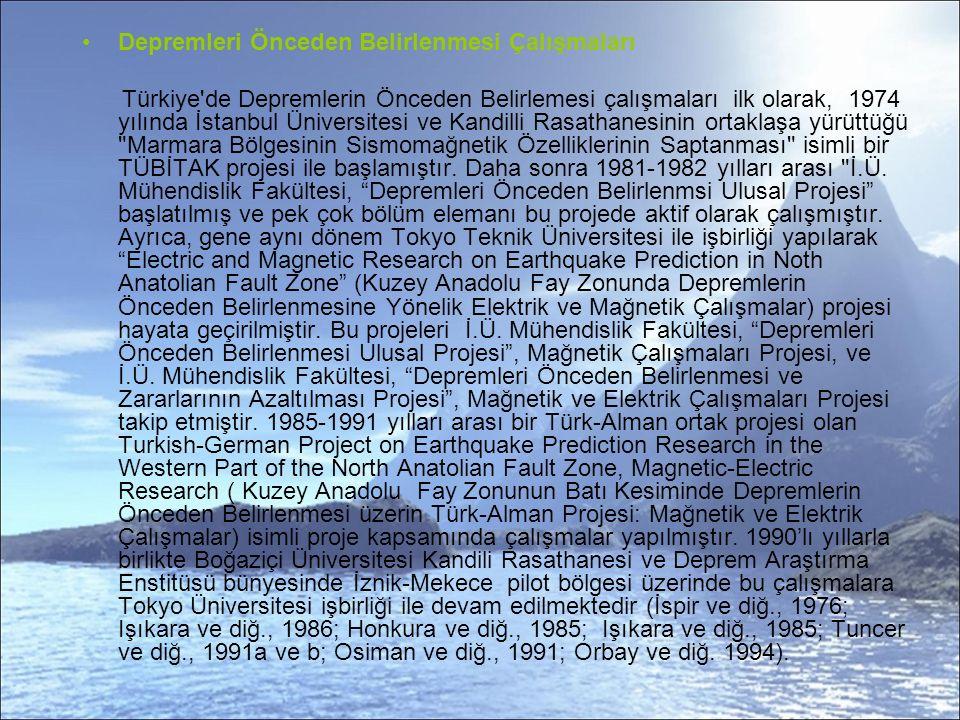 Depremleri Önceden Belirlenmesi Çalışmaları Türkiye de Depremlerin Önceden Belirlemesi çalışmaları ilk olarak, 1974 yılında İstanbul Üniversitesi ve Kandilli Rasathanesinin ortaklaşa yürüttüğü Marmara Bölgesinin Sismomağnetik Özelliklerinin Saptanması isimli bir TÜBİTAK projesi ile başlamıştır.
