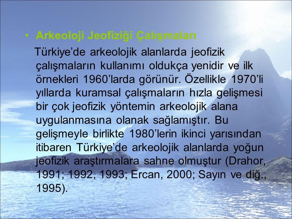 Arkeoloji Jeofiziği Çalışmaları Türkiye'de arkeolojik alanlarda jeofizik çalışmaların kullanımı oldukça yenidir ve ilk örnekleri 1960'larda görünür.