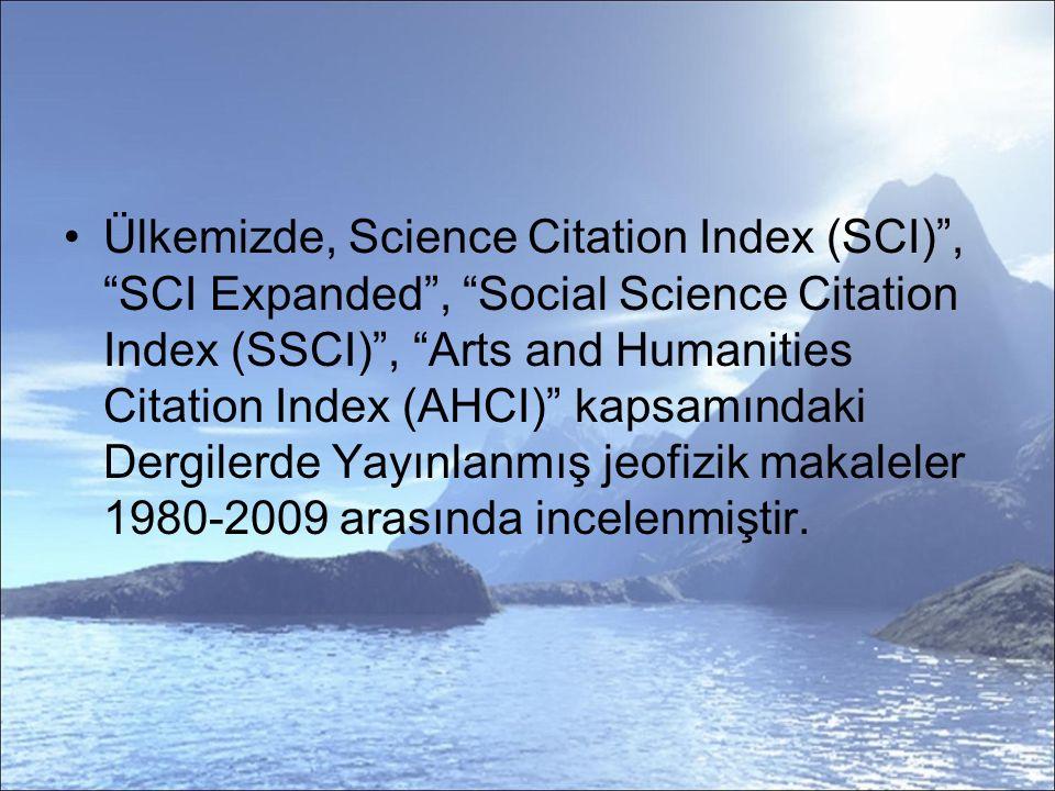 Ülkemizde, Science Citation Index (SCI) , SCI Expanded , Social Science Citation Index (SSCI) , Arts and Humanities Citation Index (AHCI) kapsamındaki Dergilerde Yayınlanmış jeofizik makaleler 1980-2009 arasında incelenmiştir.
