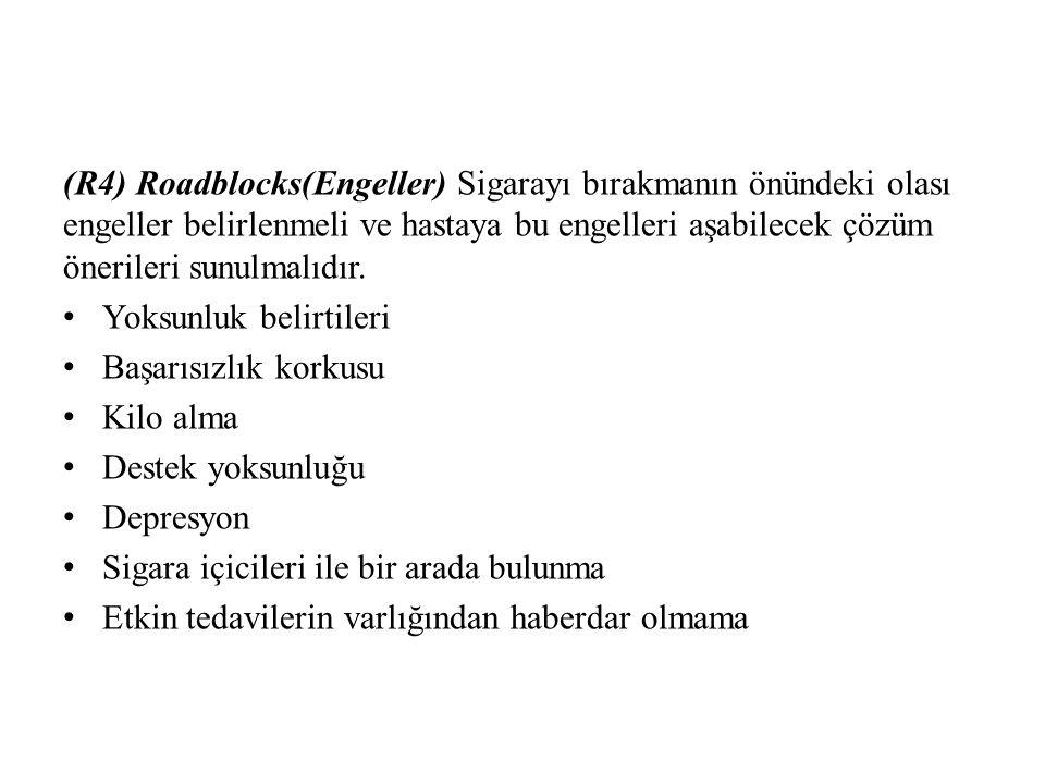(R4) Roadblocks(Engeller) Sigarayı bırakmanın önündeki olası engeller belirlenmeli ve hastaya bu engelleri aşabilecek çözüm önerileri sunulmalıdır.