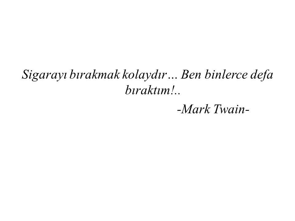 Sigarayı bırakmak kolaydır… Ben binlerce defa bıraktım!.. -Mark Twain-