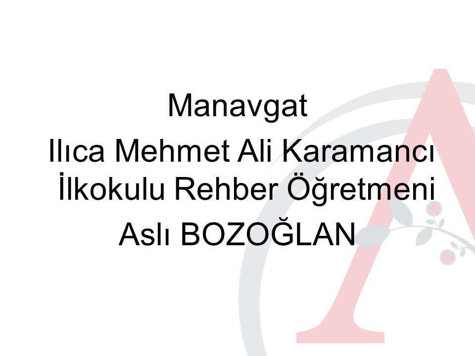Manavgat Ilıca Mehmet Ali Karamancı İlkokulu Rehber Öğretmeni Aslı BOZOĞLAN