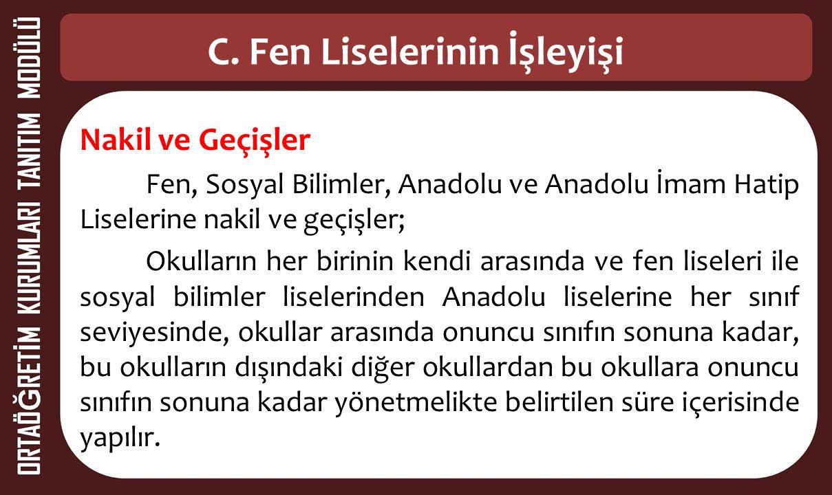 C. Fen Liselerinin İşleyişi Nakil ve Geçişler Fen, Sosyal Bilimler, Anadolu ve Anadolu İmam Hatip Liselerine nakil ve geçişler; Okulların her birinin