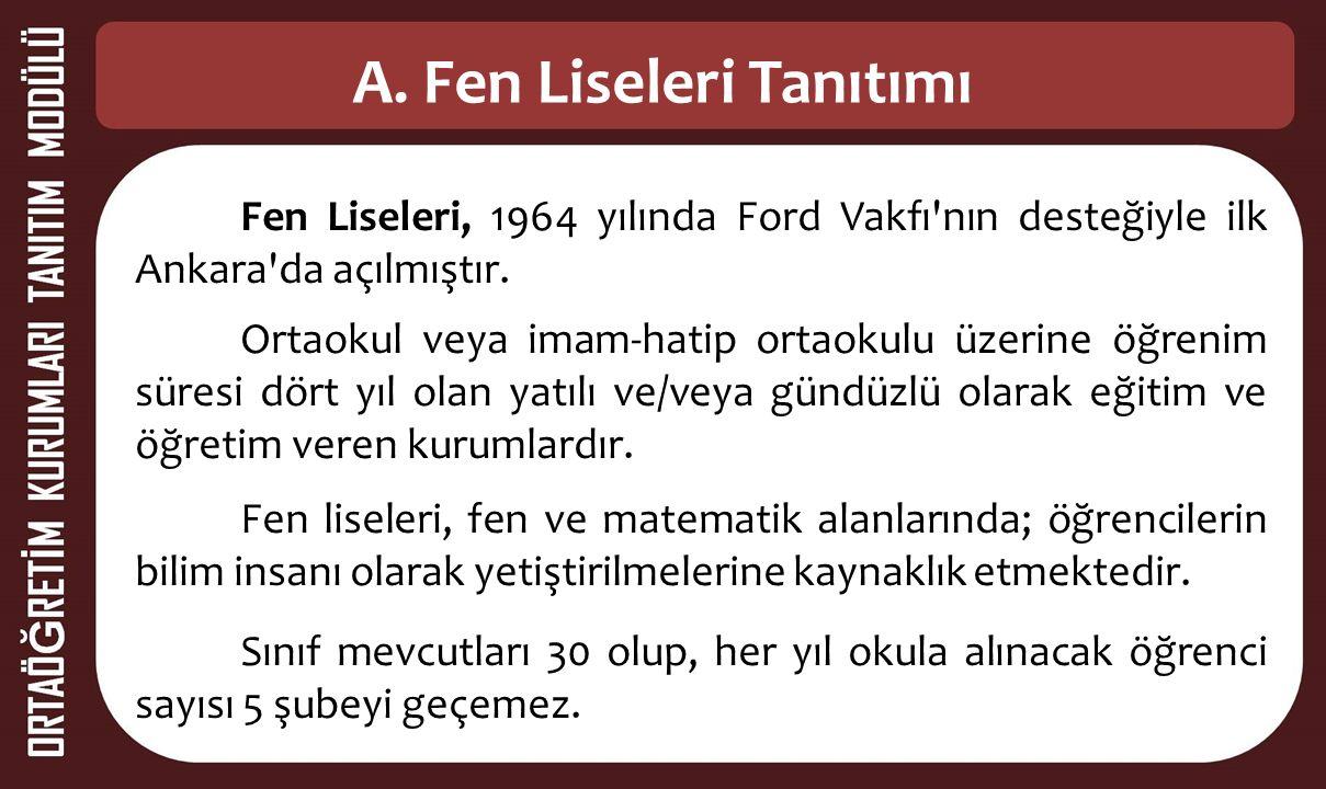 A. Fen Liseleri Tanıtımı Fen Liseleri, 1964 yılında Ford Vakfı'nın desteğiyle ilk Ankara'da açılmıştır. Ortaokul veya imam-hatip ortaokulu üzerine öğr