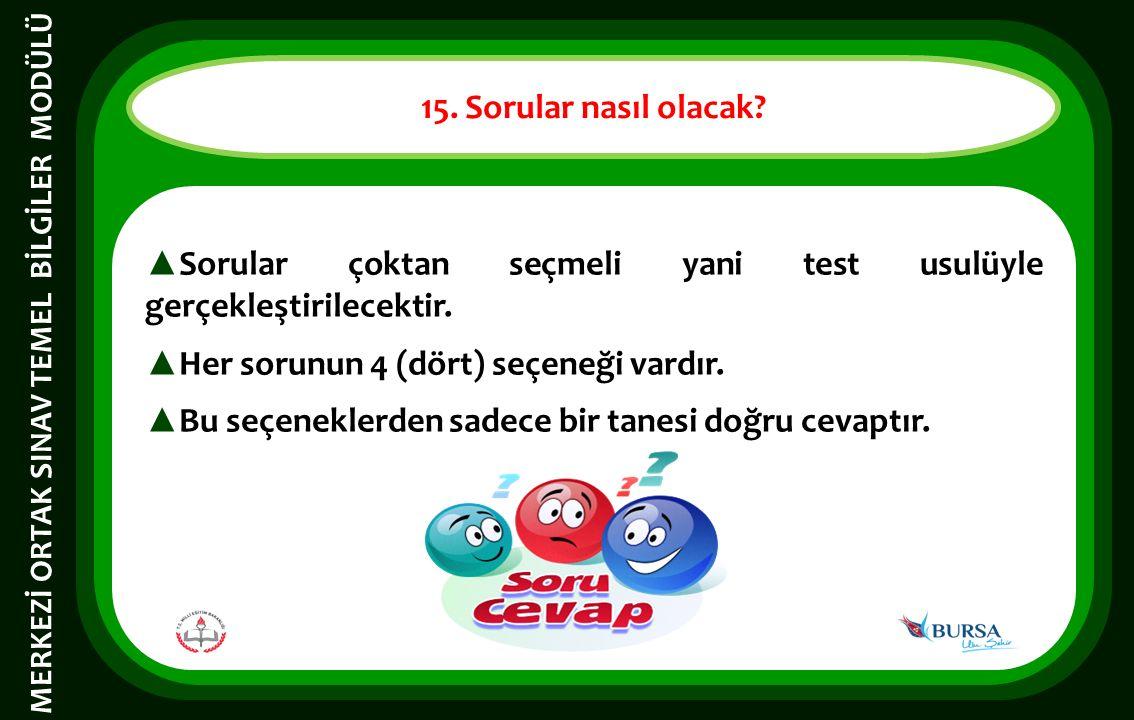 ▲ Sorular çoktan seçmeli yani test usulüyle gerçekleştirilecektir. ▲ Her sorunun 4 (dört) seçeneği vardır. ▲ Bu seçeneklerden sadece bir tanesi doğru
