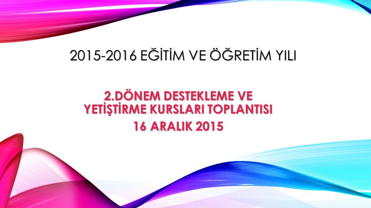 2015-2016 EĞİTİM VE ÖĞRETİM YILI 2.DÖNEM DESTEKLEME VE YETİŞTİRME KURSLARI TOPLANTISI 16 ARALIK 2015