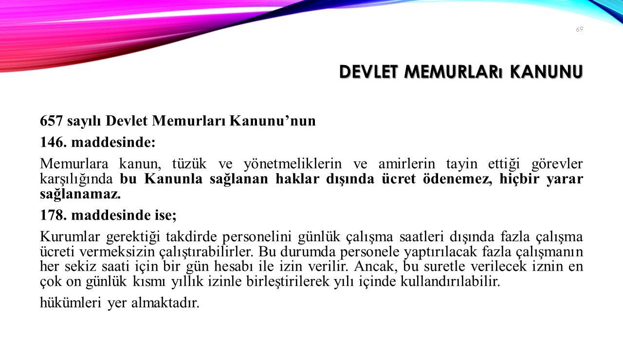 DEVLET MEMURLARı KANUNU 657 sayılı Devlet Memurları Kanunu'nun 146. maddesinde: Memurlara kanun, tüzük ve yönetmeliklerin ve amirlerin tayin ettiği gö