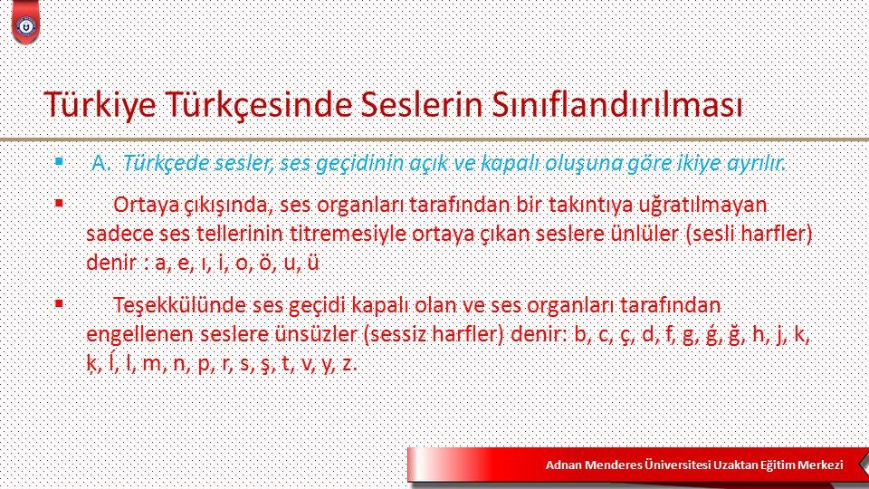 Adnan Menderes Üniversitesi Uzaktan Eğitim Merkezi Türkiye Türkçesinde Seslerin Sınıflandırılması  A.