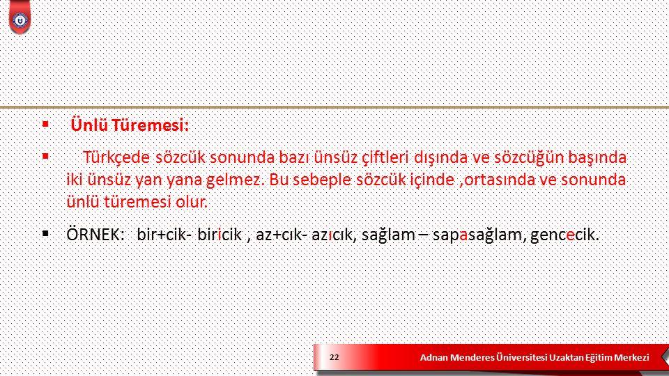 Adnan Menderes Üniversitesi Uzaktan Eğitim Merkezi 22  Ünlü Türemesi:  Türkçede sözcük sonunda bazı ünsüz çiftleri dışında ve sözcüğün başında iki ünsüz yan yana gelmez.