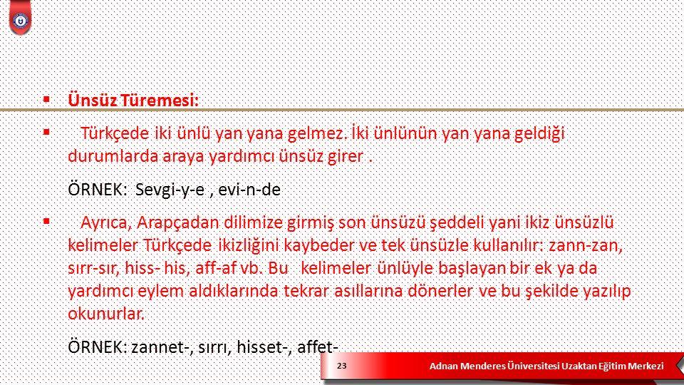 Adnan Menderes Üniversitesi Uzaktan Eğitim Merkezi 23  Ünsüz Türemesi:  Türkçede iki ünlü yan yana gelmez.