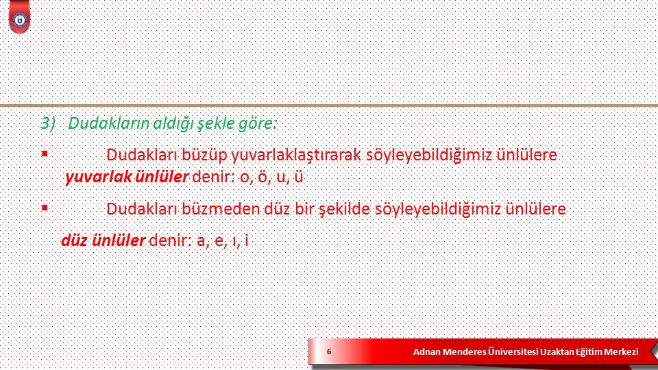 Adnan Menderes Üniversitesi Uzaktan Eğitim Merkezi 27  Hece Kaynaşması : Zayıf sesler(ğ, h, y) bazı sözcüklerde iki ünlü arasına gelir ve düşer.