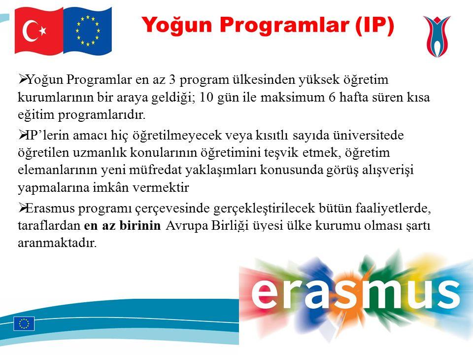 Yoğun Programlar (IP)  Yoğun Programlar en az 3 program ülkesinden yüksek öğretim kurumlarının bir araya geldiği; 10 gün ile maksimum 6 hafta süren kısa eğitim programlarıdır.