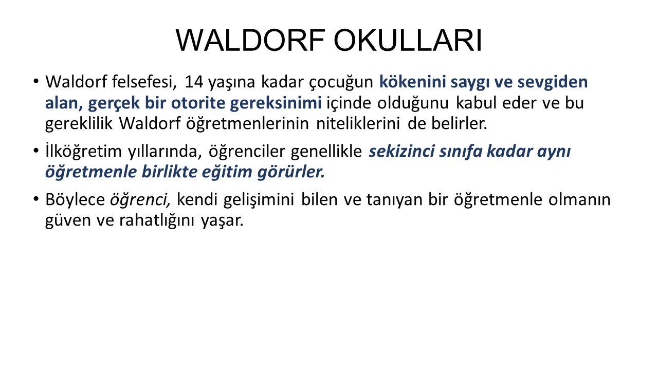 WALDORF OKULLARI Waldorf felsefesi, 14 yaşına kadar çocuğun kökenini saygı ve sevgiden alan, gerçek bir otorite gereksinimi içinde olduğunu kabul eder ve bu gereklilik Waldorf öğretmenlerinin niteliklerini de belirler.
