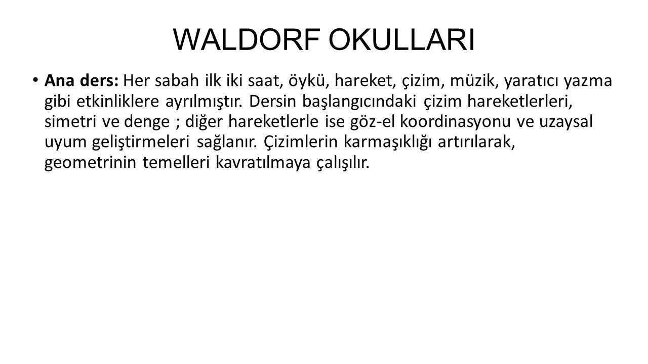 WALDORF OKULLARI Ana ders: Her sabah ilk iki saat, öykü, hareket, çizim, müzik, yaratıcı yazma gibi etkinliklere ayrılmıştır. Dersin başlangıcındaki ç